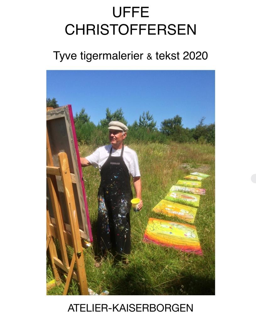 Tyve tigermalerier & tekst 2020. Uffe Christoffersen. Atelier-Kaiserborgen
